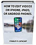 How to edit Videos on IPhones, Ipads, or Android phones (English Edition)