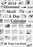 2012 Dinosaur Skull a Day Calendar Canadian Holidays