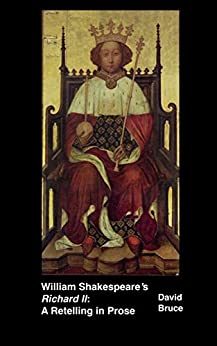 """William Shakespeare's """"Richard II"""": A Retelling in Prose by [David Bruce]"""
