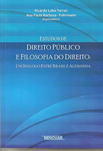 Estudos de Direito Público e Filosofia do Direito: um Diálogo Entre Brasil e Alemanha