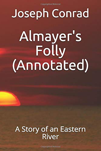 Almayer's Folly (Annotated): A Story of an Eastern River