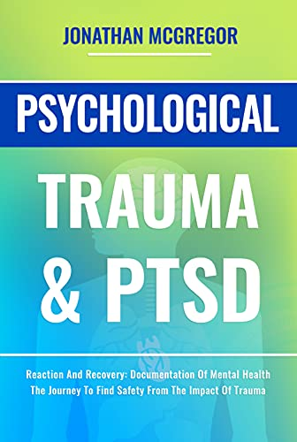 Psychological Trauma & PTSD: Reaction And Recovery: Documentation Of Mental Health | The Journey To Find Safety From The Impact Of Trauma