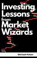 Investing Lessons from Market Wizards - 2 Books in 1: Discover the Magic Investing Strategies of Warren Buffett, Ray Dalio, and Bill Ackman and Beat Mr. Market