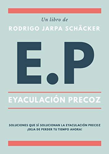 Eyaculación Precoz EP Soluciones que sí solucionan la eyaculación precoz. (Spanish Edition)