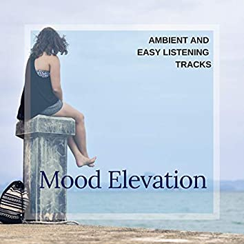 Mood Elevation - Ambient And Easy Listening Tracks