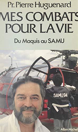 Mes combats pour la vie: Du maquis au SAMU (French Edition) eBook: Huguenard, Pierre, Bingen, A.-H., Emmanuelli, Xavier: Amazon.es: Tienda Kindle