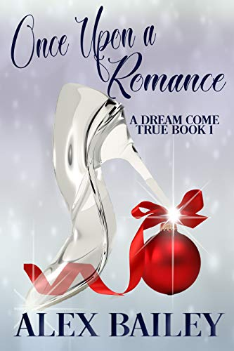 Book: Once Upon a Romance (A Dream Come True Book 1) by Alex Bailey