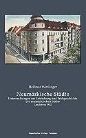 Neumaerkische Staedte: Untersuchungen zur Entstehung und Fruehgeschichte der neumaerkischen Staedte, Landsberg 1932