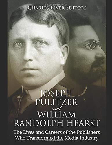 Compare Textbook Prices for Joseph Pulitzer and William Randolph Hearst: The Lives and Careers of the Publishers Who Transformed the Media Industry  ISBN 9781790718917 by Charles River Editors