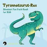 Tyrannosaurus-Rex Dinosaur Fun Facts Book for Kids (Fun Facts for Kids 5)