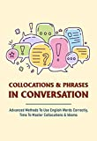 Collocations & Phrases In Conversation: Advanced Methods To Use English Words Correctly, Time To Master Collocations & Idioms: English Collocations In Use Intermediate (English Edition)