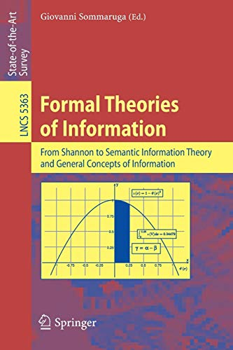 Compare Textbook Prices for Formal Theories of Information: From Shannon to Semantic Information Theory and General Concepts of Information Lecture Notes in Computer Science, 5363 2009 Edition ISBN 9783642006586 by Sommaruga, Giovanni