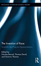The Invention of Race: Scientific and Popular Representations (Routledge Studies in Cultural History Book 28)
