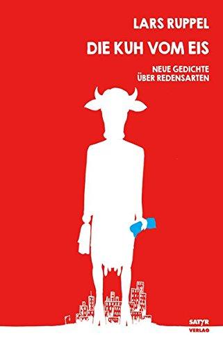 Die Kuh vom Eis: Neue Gedichte über Redensarten