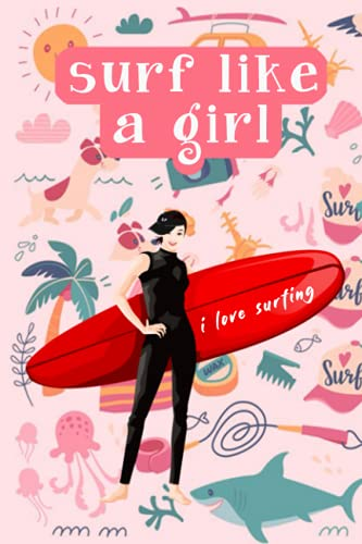 SURF LIKE A GIRL NOTEBOOK: Notebook surf, For women who love surfing, Girl power (110 pages 6x9 inches)
