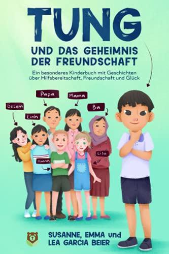 Tung und das Geheimnis der Freundschaft: Ein besonderes Kinderbuch mit Geschichten über Hilfsbereitschaft, Freundschaft und Glück