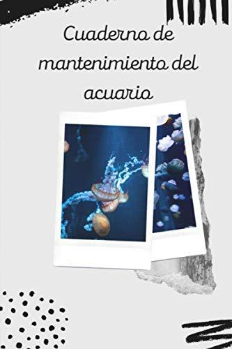 Cuaderno de mantenimiento del acuario: Lleve un registro escrito de la evolución de su estanque | Vigilar la calidad del agua y el estado de los peces
