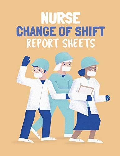 Nurse Change Of Shift Report Sheets: Patient Care Nursing Report | Change of Shift | Hospital RN's | Long Term Care | Body Systems | Labs and Tests | Assessments | Nurse Appreciation Day