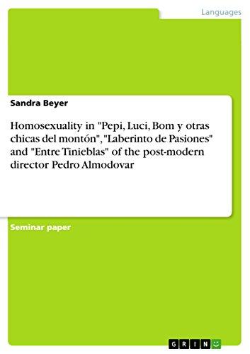 """Homosexuality in """"Pepi, Luci, Bom y otras chicas del montón"""", """"Laberinto de Pasiones"""" and """"Entre Tinieblas"""" of the post-modern director Pedro Almodovar (English Edition)"""