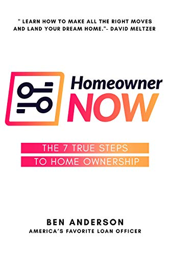 Homeowner NOW: The 7 True Steps To Home Ownership