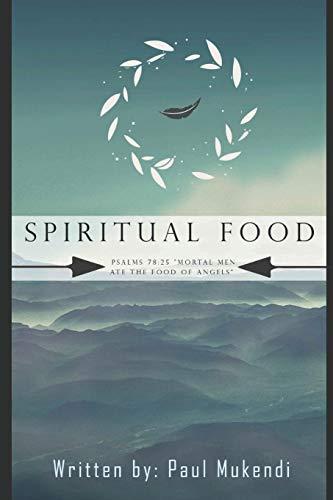 "SPIRITUAL FOOD: ""Mortal Men Ate The Food of Angels"" Psalms 78:25."