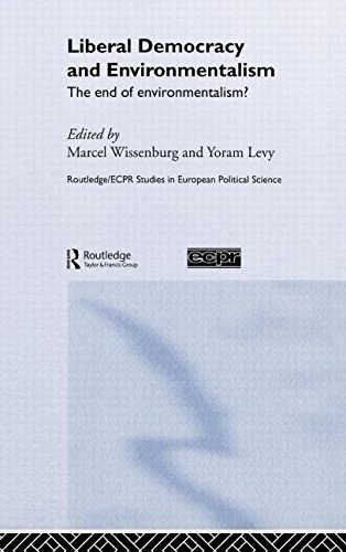 Liberal Democracy and Environmentalism: The End of Environmentalism? (Routledge/ECPR Studies in European Political Science, Band 34)