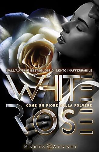 Whiterose: Come un fiore nella polvere (Collana Darklove) di [Marta Arvati]
