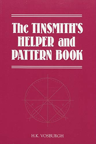 The Tinsmith's Helper and Pattern Book: With Useful Rules, Diagrams and Tables