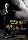 Warren Buffett – Der Jahrhundertkapitalist: Vom Zeitungsjungen zum Milliardär – sein Weg zum Erfolg
