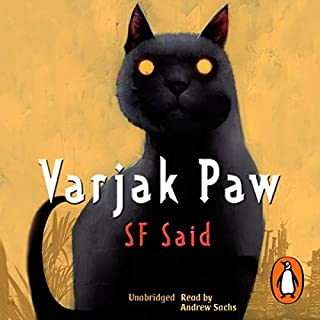 Varjak Paw                   By:                                                                                                                                 S F Said                               Narrated by:                                                                                                                                 Andrew Sachs                      Length: 4 hrs and 4 mins     83 ratings     Overall 4.7