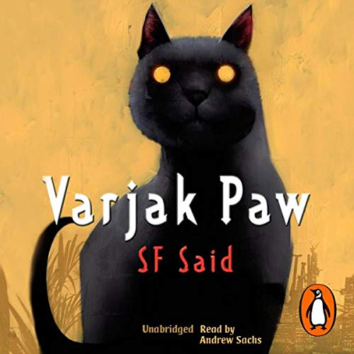 Varjak Paw                   By:                                                                                                                                 S F Said                               Narrated by:                                                                                                                                 Andrew Sachs                      Length: 4 hrs and 4 mins     82 ratings     Overall 4.7