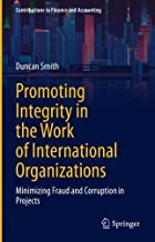 Promoting Integrity in the Work of International Organizations: Minimizing Fraud and Corruption in Projects (Contributions...