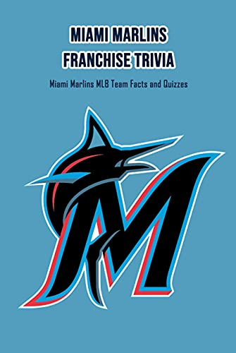 Miami Marlins Franchise Trivia: Miami Marlins MLB Team Facts and Quizzes: Father's...