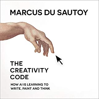 The Creativity Code: How AI Is Learning to Write, Paint and Think                   By:                                                                                                                                 Marcus du Sautoy                               Narrated by:                                                                                                                                 Rich Keeble                      Length: 9 hrs and 54 mins     16 ratings     Overall 4.6