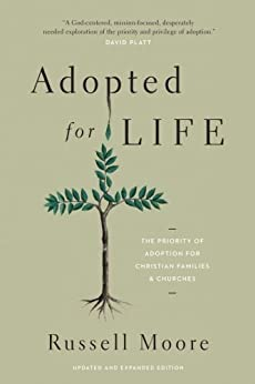 Adopted for Life (Updated and Expanded Edition): The Priority of Adoption for Christian Families and Churches by [Russell Moore]