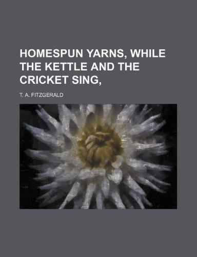 Homespun Yarns, While the Kettle and the Cricket Sing,