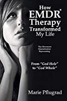 "How EMDR Therapy Transformed My Life: From ""God Hole"" to ""God Whole"""