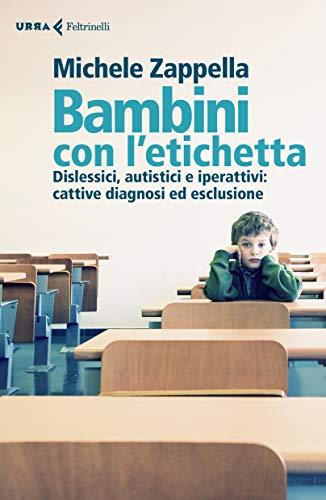 Bambini con l'etichetta: Dislessici, autistici e iperattivi: cattive diagnosi ed esclusione