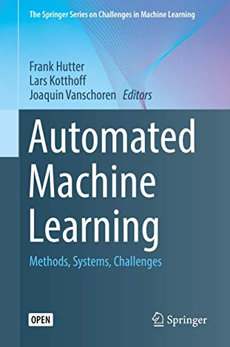 Compare Textbook Prices for Automated Machine Learning: Methods, Systems, Challenges The Springer Series on Challenges in Machine Learning 1st ed. 2019 Edition ISBN 9783030053178 by Hutter, Frank,Kotthoff, Lars,Vanschoren, Joaquin