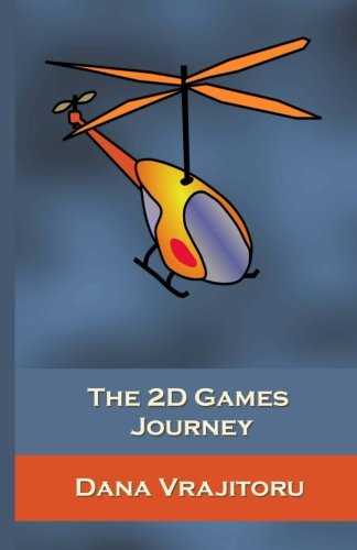 The 2D Games Journey: A Progressive Study of 2D Games and Essential Algorithms in Flash ActionScript 3.0