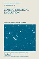 Cosmic Chemical Evolution: Proceedings Of The 187Th Symposium Of The International Astronomical Union, Held At Kyoto, Japan, 26-30 August 1997 (International Astronomical Union Symposia) (International Astronomical Union Symposia, 187)