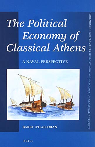 The Political Economy of Classical Athens: A Naval Perspective (Mnemosyne, Supplements: History and Archaeology of Classical Antiquity, Band 425)