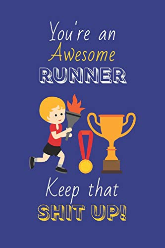 You're An Awesome Runner Keep That Shit Up!: Runner Gifts: Novelty Gag Notebook Gift: Lined Paper Paperback Journal
