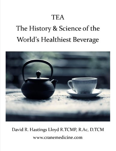 Tea:  The History and Science of the World's Healthiest Beverage (Better Your Life Book 1) (English Edition)