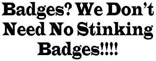 YWS Vinyl Sticker Decal - Badges We Don't Need No Stinking Badges Treasure Sierra Madre - Sticker Laptop Car Truck Window Bumper Notebook Vinyl Decal SMA5008