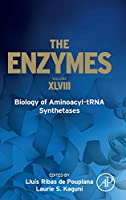 Biology of Aminoacyl-tRNA Synthetases (Volume 48) (The Enzymes, Volume 48)