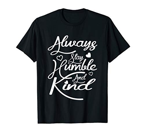 Always Stay Humble and Kind T-Shirt