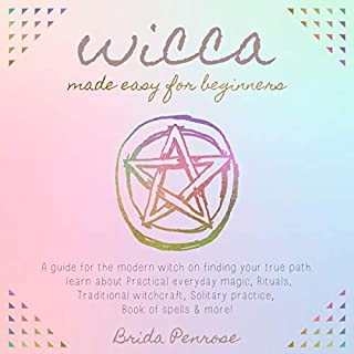 Wicca Made Easy for Beginners: A Guide for the Modern Witch on Finding Your True Path.     Learn About Practical Everyday Magic, Rituals, Traditional Witchcraft, Solitary Practice, Book of Spells, and More!              By:                                                                                                                                 Brida Penrose                               Narrated by:                                                                                                                                 Genesis Torres                      Length: 3 hrs and 6 mins     25 ratings     Overall 4.8