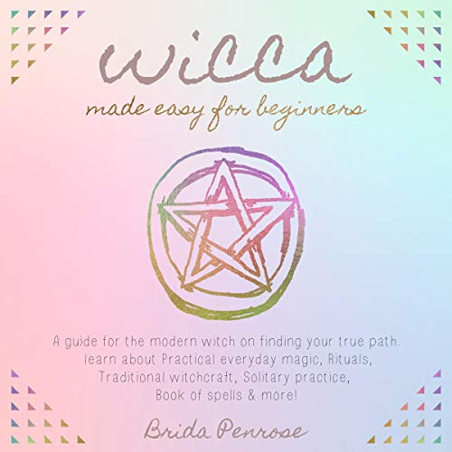 Wicca Made Easy for Beginners: A Guide for the Modern Witch on Finding Your True Path. cover art