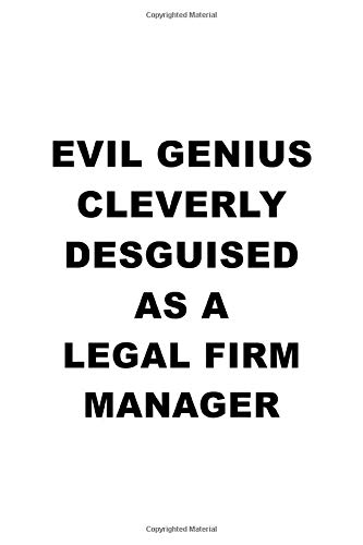 Evil Genius Cleverly Desguised As A Legal Firm Manager: Unique Legal Firm Manager Notebook, Legal Firm Managing/Organizer Journal Gift, Diary, Doodle ... | 6 x 9 Compact Size, 109 Blank Lined Pages